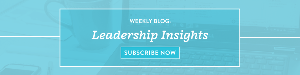 Subscribe to Our Weekly Blog, Leadership Insights