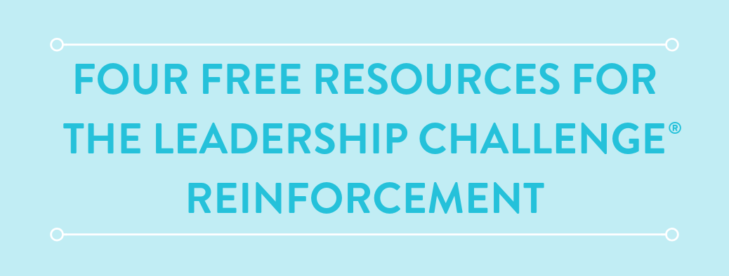 Free Resources to Reinforce The Leadership Challenge